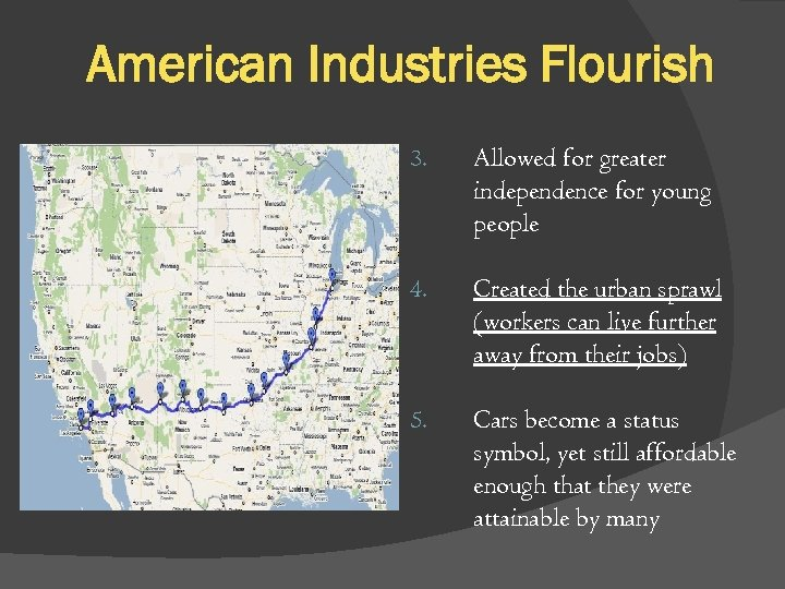 American Industries Flourish 3. Allowed for greater independence for young people 4. Created the