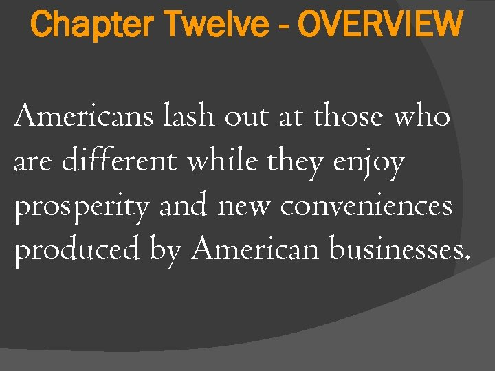 Chapter Twelve - OVERVIEW Americans lash out at those who are different while they
