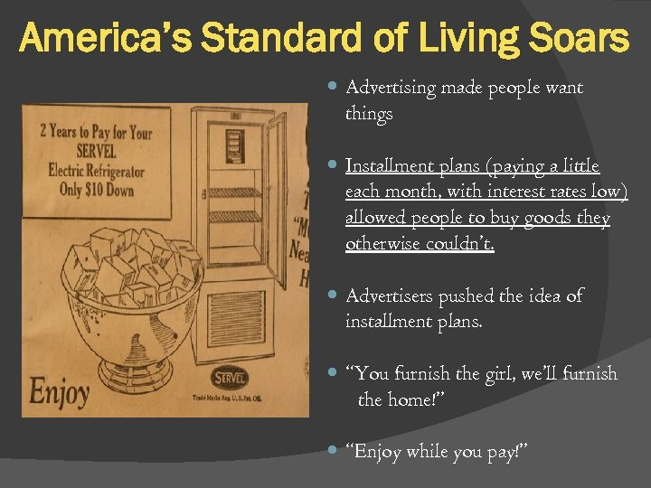 America's Standard of Living Soars Advertising made people want things Installment plans (paying a
