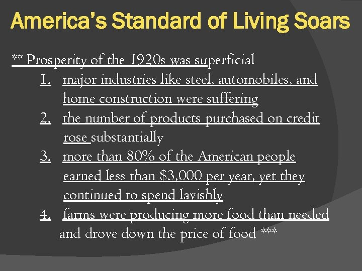 America's Standard of Living Soars ** Prosperity of the 1920 s was superficial 1.