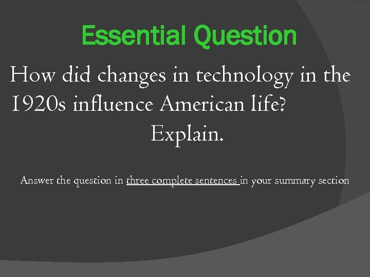 Essential Question How did changes in technology in the 1920 s influence American life?