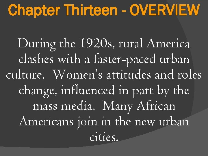 Chapter Thirteen - OVERVIEW During the 1920 s, rural America clashes with a faster-paced