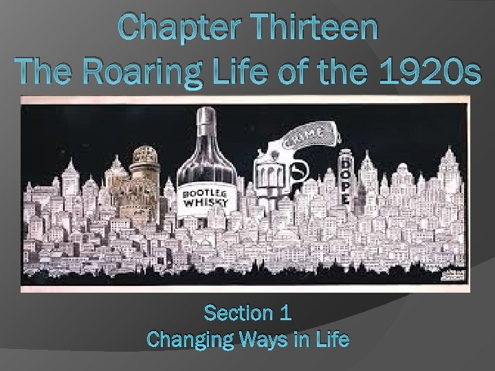Chapter Thirteen The Roaring Life of the 1920 s Section 1 Changing Ways in