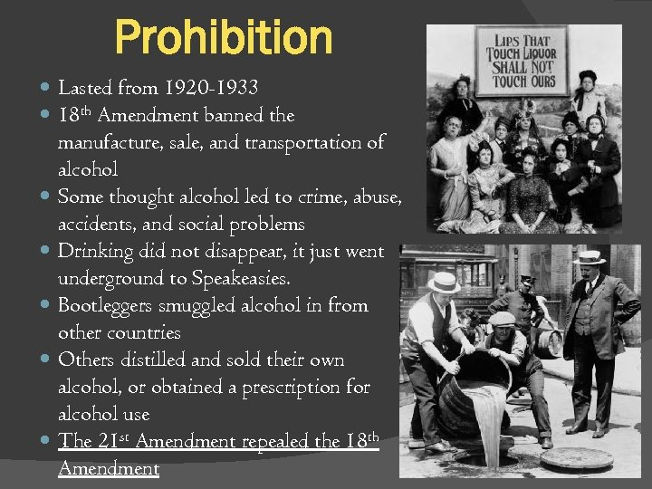 Prohibition Lasted from 1920 -1933 18 th Amendment banned the manufacture, sale, and transportation