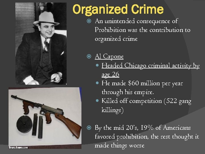 Organized Crime An unintended consequence of Prohibition was the contribution to organized crime Al