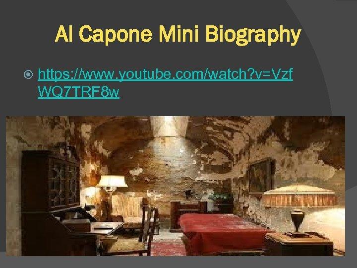 Al Capone Mini Biography https: //www. youtube. com/watch? v=Vzf WQ 7 TRF 8 w