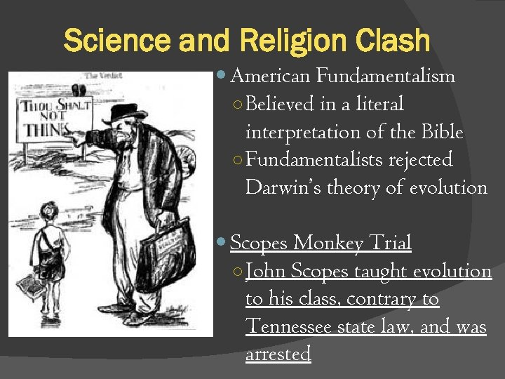 Science and Religion Clash American Fundamentalism ○ Believed in a literal interpretation of the