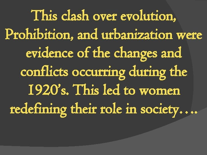 This clash over evolution, Prohibition, and urbanization were evidence of the changes and conflicts
