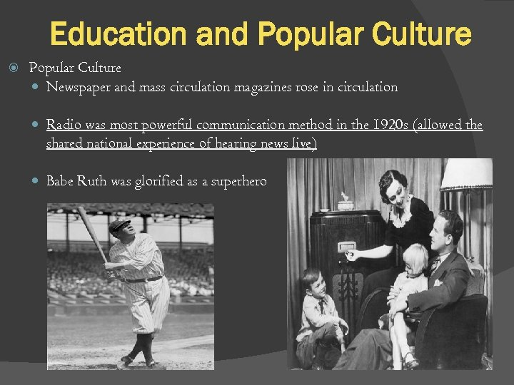 Education and Popular Culture Newspaper and mass circulation magazines rose in circulation Radio was