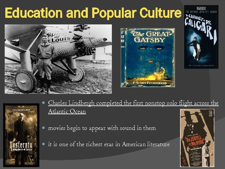 Education and Popular Culture Charles Lindbergh completed the first nonstop solo flight across the