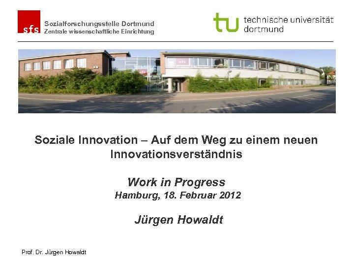 Sozialforschungsstelle Dortmund Zentrale wissenschaftliche Einrichtung Soziale Innovation – Auf dem Weg zu einem neuen