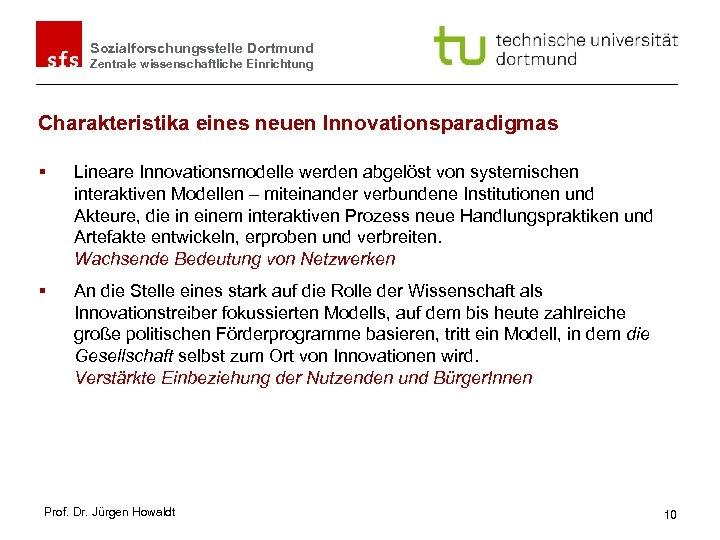 Sozialforschungsstelle Dortmund Zentrale wissenschaftliche Einrichtung Charakteristika eines neuen Innovationsparadigmas § Lineare Innovationsmodelle werden abgelöst
