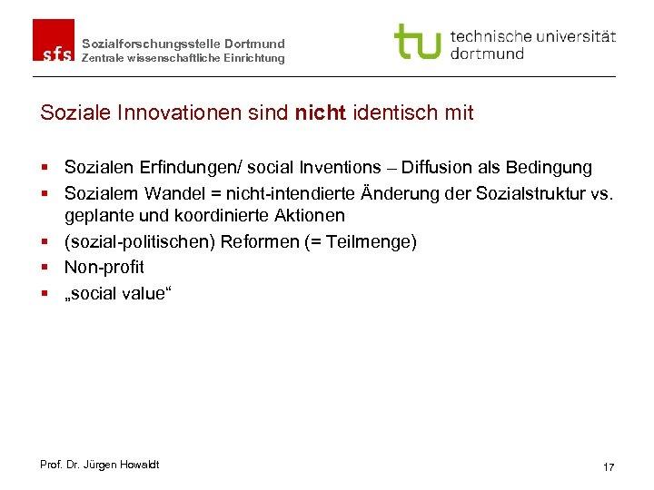 Sozialforschungsstelle Dortmund Zentrale wissenschaftliche Einrichtung Soziale Innovationen sind nicht identisch mit § Sozialen Erfindungen/