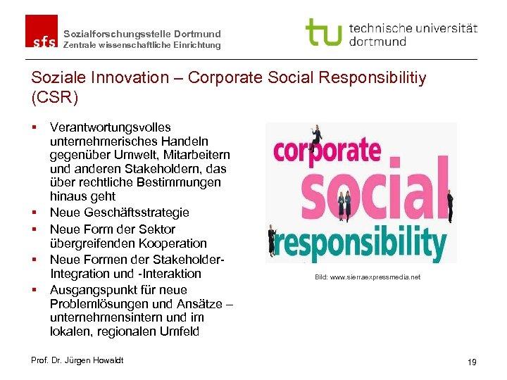 Sozialforschungsstelle Dortmund Zentrale wissenschaftliche Einrichtung Soziale Innovation – Corporate Social Responsibilitiy (CSR) § §