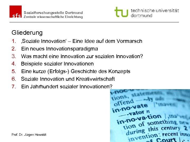Sozialforschungsstelle Dortmund Zentrale wissenschaftliche Einrichtung Gliederung 1. 2. 3. 4. 5. 6. 7. 'Soziale