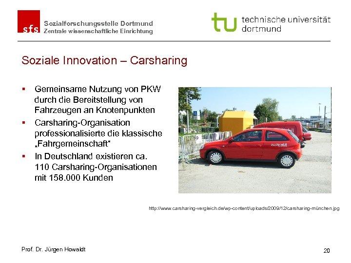 Sozialforschungsstelle Dortmund Zentrale wissenschaftliche Einrichtung Soziale Innovation – Carsharing § § § Gemeinsame Nutzung