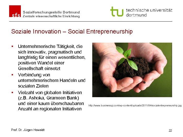Sozialforschungsstelle Dortmund Zentrale wissenschaftliche Einrichtung Soziale Innovation – Social Entrepreneurship § § § Unternehmerische
