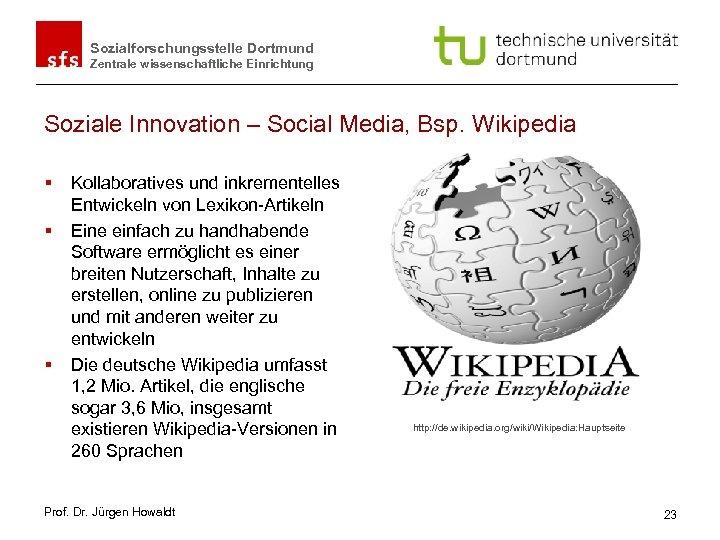 Sozialforschungsstelle Dortmund Zentrale wissenschaftliche Einrichtung Soziale Innovation – Social Media, Bsp. Wikipedia § §