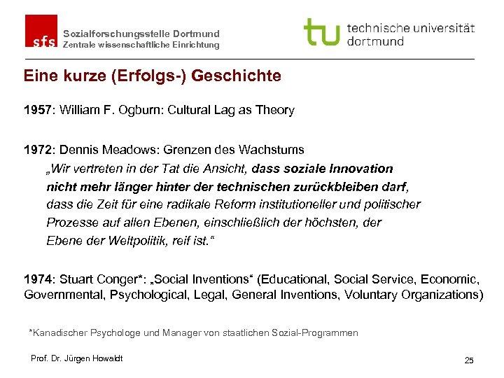 Sozialforschungsstelle Dortmund Zentrale wissenschaftliche Einrichtung Eine kurze (Erfolgs-) Geschichte 1957: William F. Ogburn: Cultural