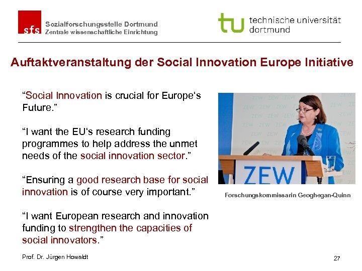 """Sozialforschungsstelle Dortmund Zentrale wissenschaftliche Einrichtung Auftaktveranstaltung der Social Innovation Europe Initiative """"Social Innovation is"""