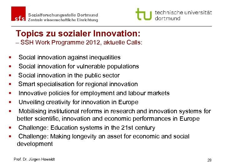 Sozialforschungsstelle Dortmund Zentrale wissenschaftliche Einrichtung Topics zu sozialer Innovation: – SSH Work Programme 2012,