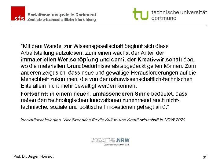 """Sozialforschungsstelle Dortmund Zentrale wissenschaftliche Einrichtung """"Mit dem Wandel zur Wissensgesellschaft beginnt sich diese Arbeitsteilung"""