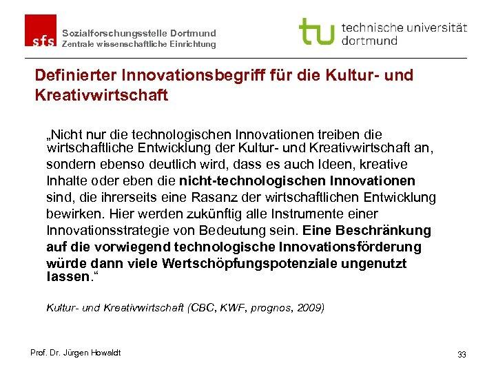"""Sozialforschungsstelle Dortmund Zentrale wissenschaftliche Einrichtung Definierter Innovationsbegriff für die Kultur- und Kreativwirtschaft """"Nicht nur"""