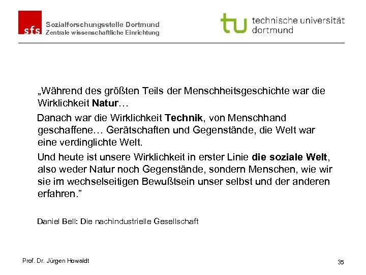 """Sozialforschungsstelle Dortmund Zentrale wissenschaftliche Einrichtung """"Während des größten Teils der Menschheitsgeschichte war die Wirklichkeit"""