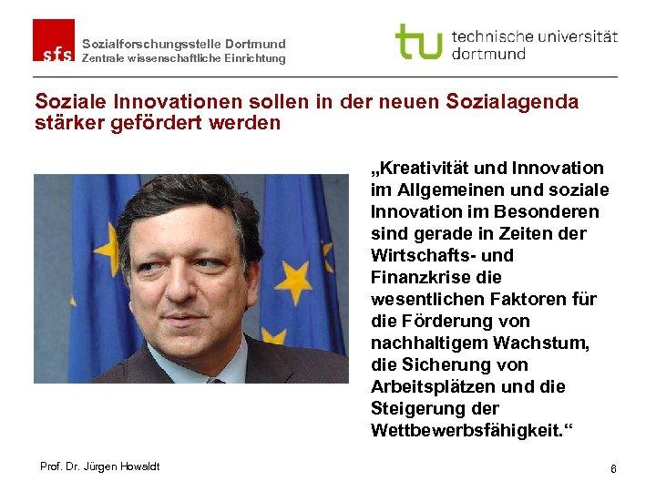 Sozialforschungsstelle Dortmund Zentrale wissenschaftliche Einrichtung Soziale Innovationen sollen in der neuen Sozialagenda stärker gefördert