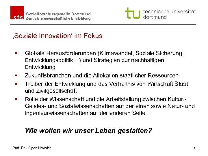 Sozialforschungsstelle Dortmund Zentrale wissenschaftliche Einrichtung 'Soziale Innovation' im Fokus § § Globale Herausforderungen (Klimawandel,