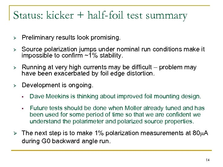 Status: kicker + half-foil test summary Ø Ø Preliminary results look promising. Source polarization