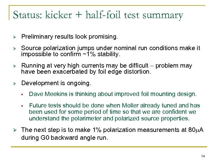 Status: kicker + half-foil test summary Ø Ø Preliminary results look promising. Source polarization
