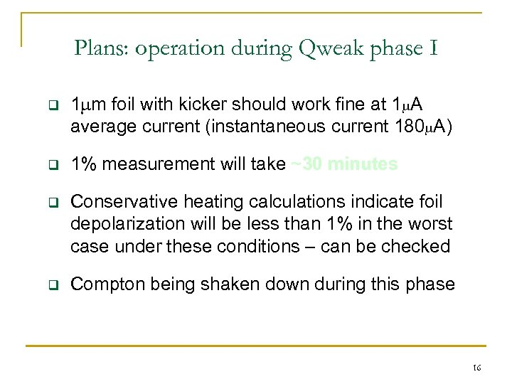 Plans: operation during Qweak phase I q 1 mm foil with kicker should work