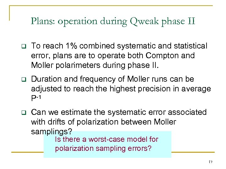 Plans: operation during Qweak phase II q To reach 1% combined systematic and statistical