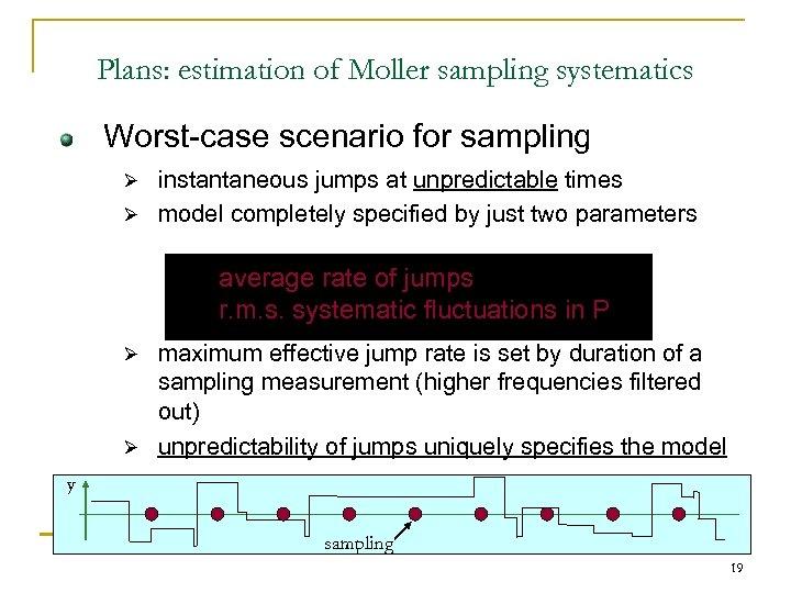 Plans: estimation of Moller sampling systematics Worst-case scenario for sampling instantaneous jumps at unpredictable