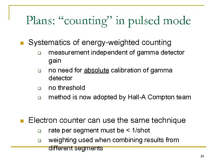 """Plans: """"counting"""" in pulsed mode n Systematics of energy-weighted counting q q n measurement"""