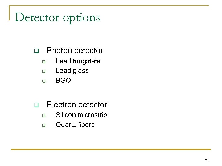 Detector options Photon detector q q Lead tungstate Lead glass BGO Electron detector q