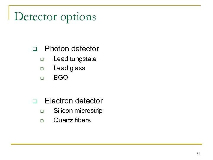 Detector options Photon detector q q Lead tungstate Lead glass BGO Electron detector q