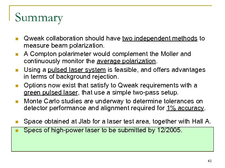 Summary n n n n Qweak collaboration should have two independent methods to measure