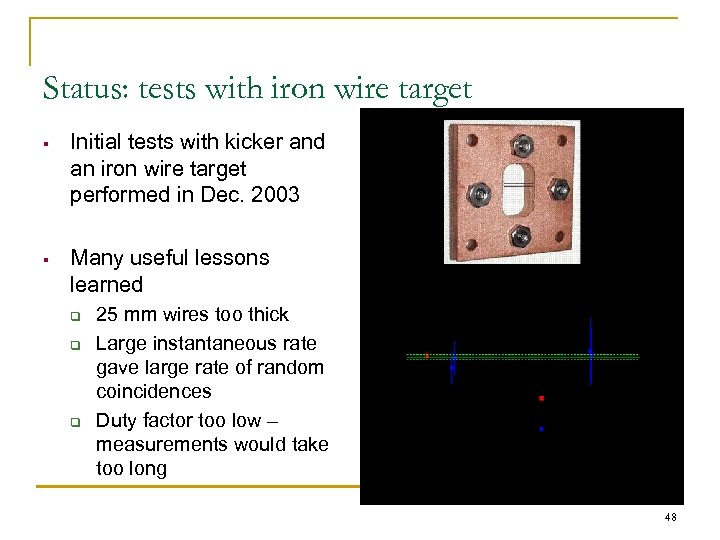 Status: tests with iron wire target § Initial tests with kicker and an iron