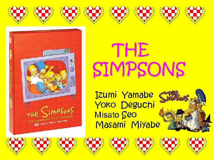 THE       SIMPSONS       Izumi Yamabe       Yoko Deguchi          Misato Seo       Masami Miyabe