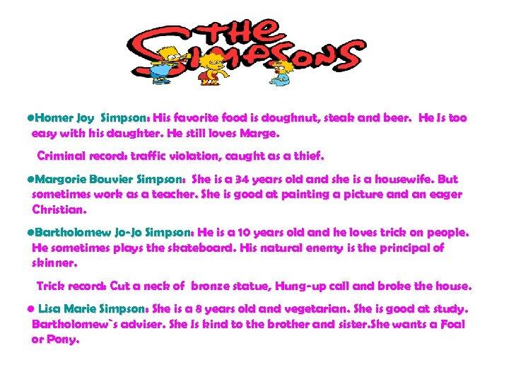 • Homer Joy Simpson: His favorite food is doughnut, steak and beer. He