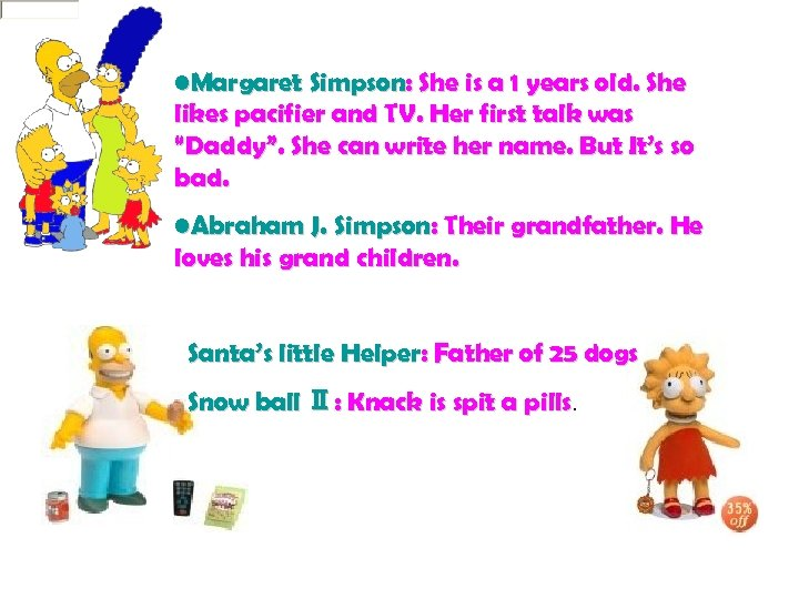 • Margaret Simpson: She is a 1 years old. She likes pacifier and