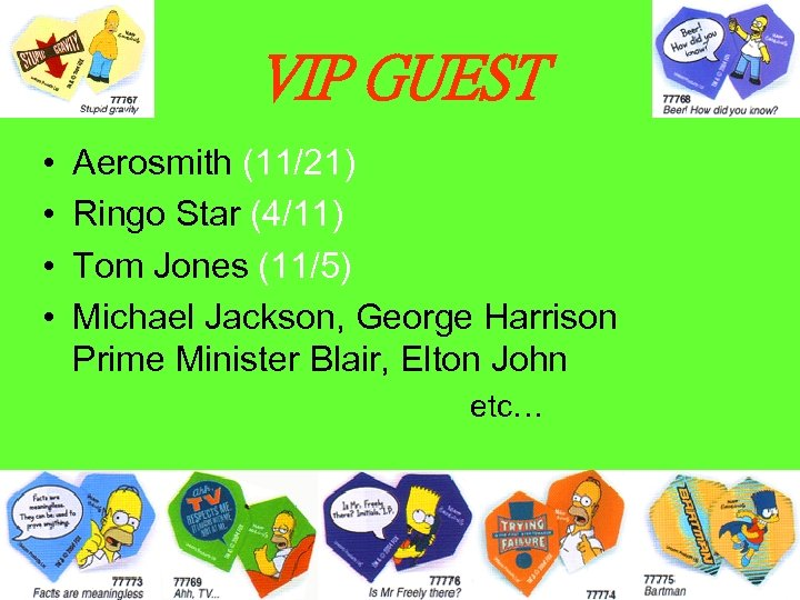 VIP GUEST • • Aerosmith (11/21) Ringo Star (4/11) Tom Jones (11/5) Michael Jackson,