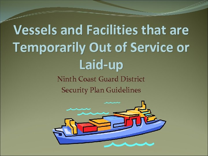 Vessels and Facilities that are Temporarily Out of Service or Laid-up Ninth Coast Guard