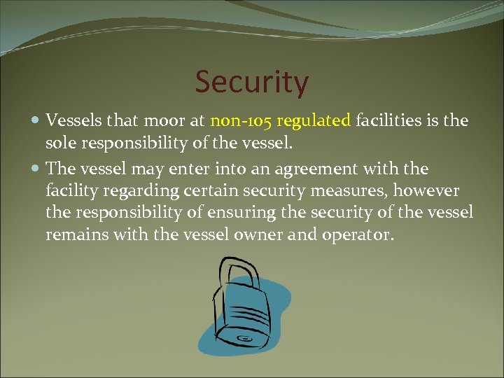 Security Vessels that moor at non-105 regulated facilities is the sole responsibility of the