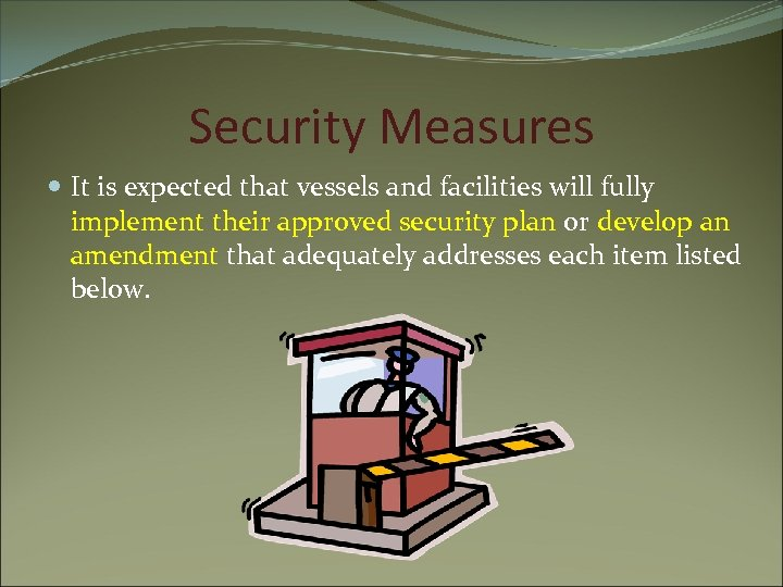 Security Measures It is expected that vessels and facilities will fully implement their approved