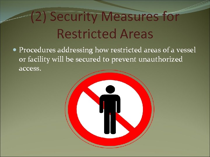 (2) Security Measures for Restricted Areas Procedures addressing how restricted areas of a vessel