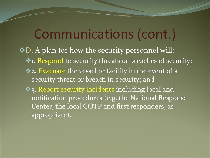 Communications (cont. ) v. D. A plan for how the security personnel will: v