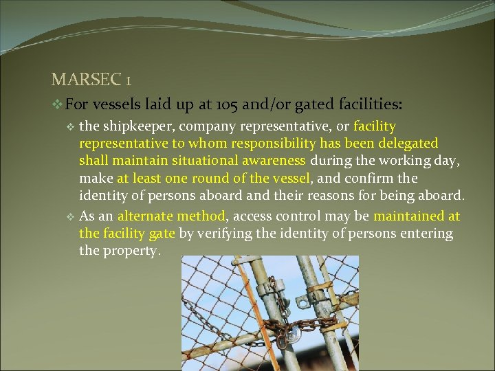 MARSEC 1 v For vessels laid up at 105 and/or gated facilities: v the